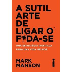 Livro A Sutil Arte De Ligar O Foda-se - Mark Manson