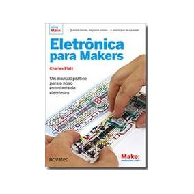 Livro Eletrônica Para Makers - Charles Platt - Edit. Novatec