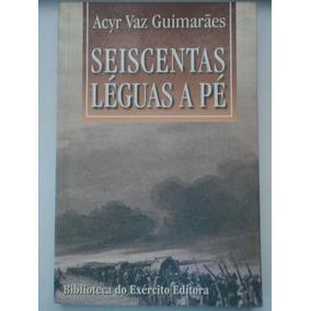 Livro:seiscentas Léguas A Pé:acyr Vaz Guimarâes:vol.350:be