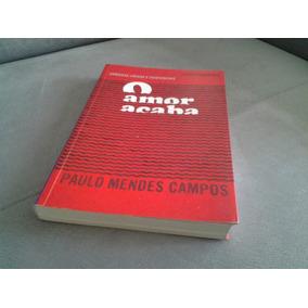 Livro O Amor Acaba - Paulo Mendes Campos 2013 Crônicas