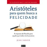 Aristoteles Para Quem Busca A Felicidade