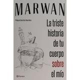 Libro La Triste Historia De Tu Cuerpo Sobre El Mio Marwan