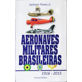 Livro Aeronaves Mllitares Brasileiras 1916-2015