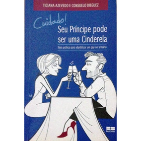 Livro Cuidado! Seu Príncipe Pode Ser Uma Cinderela Guia Gay