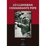 Lo Llamaban Comandante Pepe