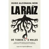 La Raiz - De Todos Los Males - Hugo Alconada Mon