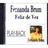 Cd Fernanda Brum - Feliz De Vez Em Playback