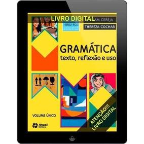 Gramática - Texto , Reflexão E Uso - Vol. Único Digital