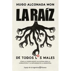 La Raiz (de Todos Los Males) - Hugo Alconada Mon