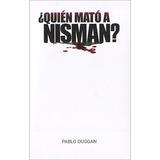 Quien Mato A Nisman ? - Libro Digital