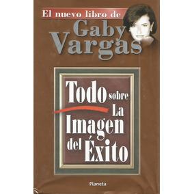 Todo Sobre La Imagen Del Éxito - Gaby Vargas [hgo]