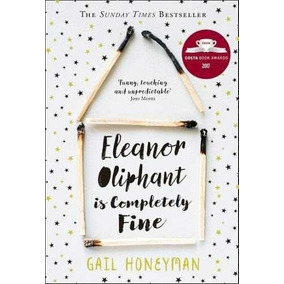 Eleanor Oliphant Is Completely Fine : Debut Bestseller And C