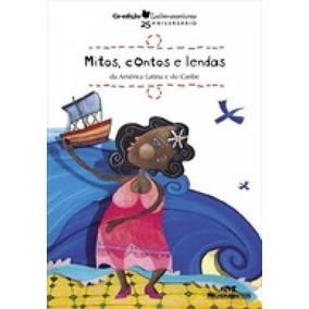 Mitos, Contos E Lendas Da América Latina E Do Caribe - Melh