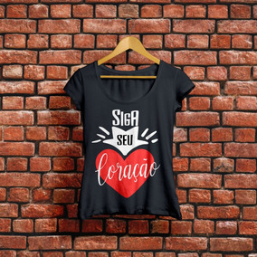 Camiseta Siga Seu Coração Babylook Frases Camisa