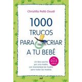 100o Trucos Para Criar A Tu Bebe.(practicos); Christilla Pe