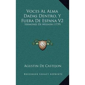 Voces Al Alma Dadas Dentro, Y Fuera De Espana V2 : Sermones