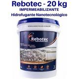 Rebotec 20kg Hidrofugante Nanotecnológico 20 Anos A Garantia