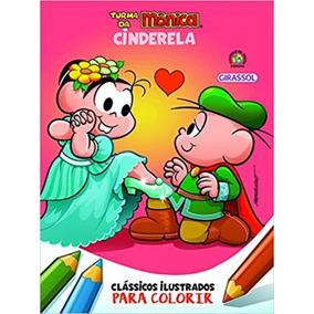 Cinderela - Para Colorir - Turma Da Monica - Girassol