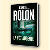 Gabriel Rolon - La Voz Ausente - Editorial Emecé - San Telmo
