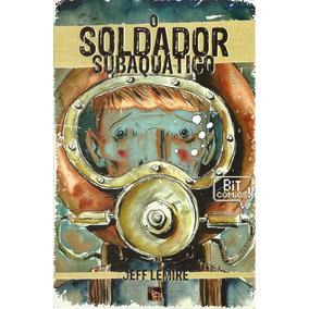 O Soldador Subaquático - Jeff Lemire - Hq - Loja Bit Comics