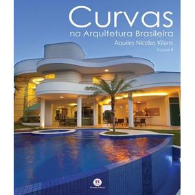 Aquiles Nicolas Kilaris Curvas Na Arquitetura Brasileira Ii