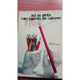 Así Se Pinta Con Lápices De Colores J. M. Parramon