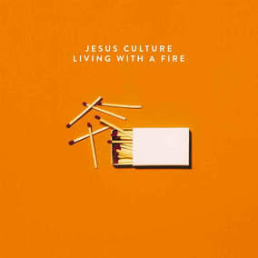 Cd Living With A Fire - Jesus Culture