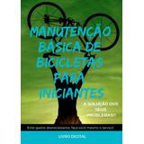 Livro Manutenção Básica De Bicicletas Para Iniciantes.