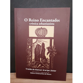 O Reino Encantado - Crônica Sebastianista - Tristão Alencar