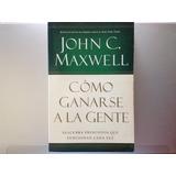 Libro Físico Como Ganarse A La Gente De John Maxwell