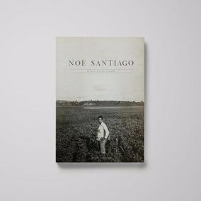 Livro - Biografia Noé Santiago - Produtor Cachaça Canarinha