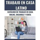 Trabajo En Casa Latino : Cat Logo De Trabajo En Casa Online