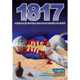 1817 A Revolução Republicana No Rio Grande Do Norte