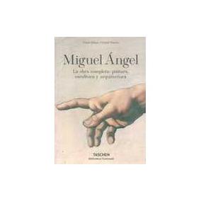 Miguel Angel. La Obra Completa: Pintura, Escultura Y Arquite