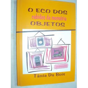 O Eco Dos Objetos: Cabides Da Memória/crônicas (sebo Amigo)