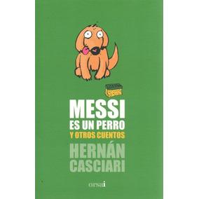 Libro: Messi Es Un Perro Y Otros Cuentos ( Hernán Casciari)