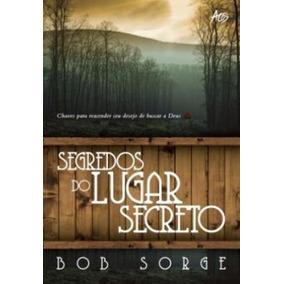 Segredos Do Lugar Secreto - Bob Sorge - Editora Atos Livro