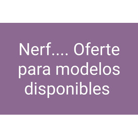 Nerf.... Varios Modelos.. Oferte