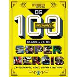 Os 100 Melhores Clássicos De Super Heróis Mundo Estranho