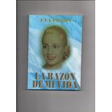 Eva Peron . La Razon De Mi Vida
