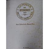 Caminhos De Ferro Do Rio Grande Do Sul José Roberto Souza