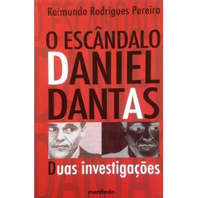 O Escândalo Daniel Dantas . Raimundo Rodrigues Pereira