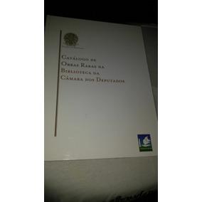 Catálogo De Obras Raras Da Biblioteca Da Câmara Dos Deputado