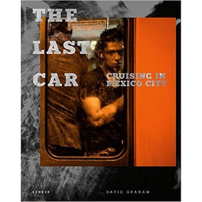 Libro The Last Car: Cruising In Mexico City *int
