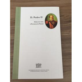 Dom Pedro Ii - Diário Da Visita A Província Do Paraná