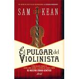 El Pulgar Del Violinista Y Otros Relatos De Locura, Amor, Gu