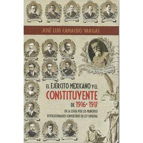 El Ejercito Mexicano Y El Constituyente - Camacho [hgo]