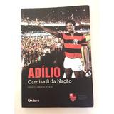 Livro: Adílio -camisa 8 Da Nação Flamengo - Renato Zanata