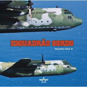 Livro Esquadrão Gordo - Aviação Fab