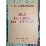 Sólo La Verdad Trae Libertad - J. Krishnamurti